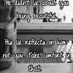 He didn't lie about you being beautiful.   His lie reflects on him- not you. Take comfort in that.