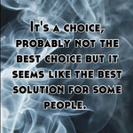 It's a choice, probably not the best choice but it seems like the best solution for some people.