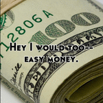 Hey I would too-- easy money.