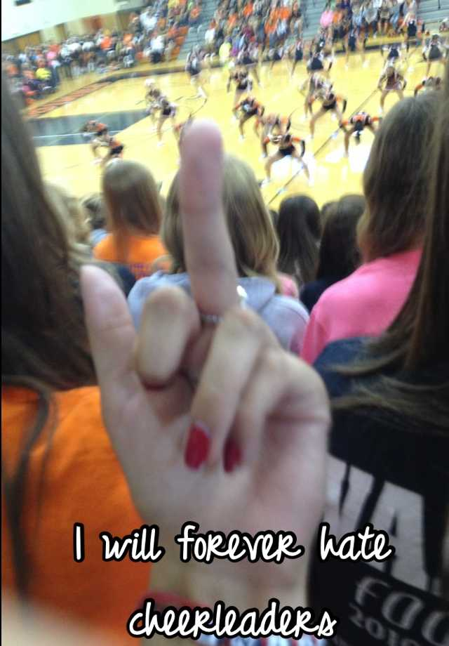 I will forever hate cheerleaders
