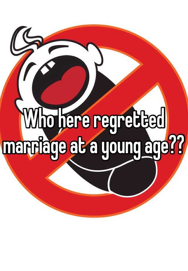 Who here regretted marriage at a young age??