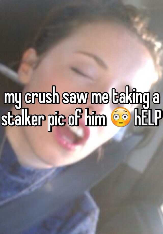 my crush saw me taking a stalker pic of him 😳 hELP