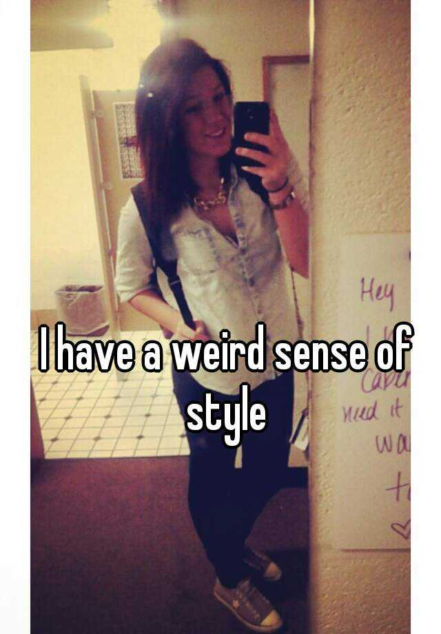 I have a weird sense of style