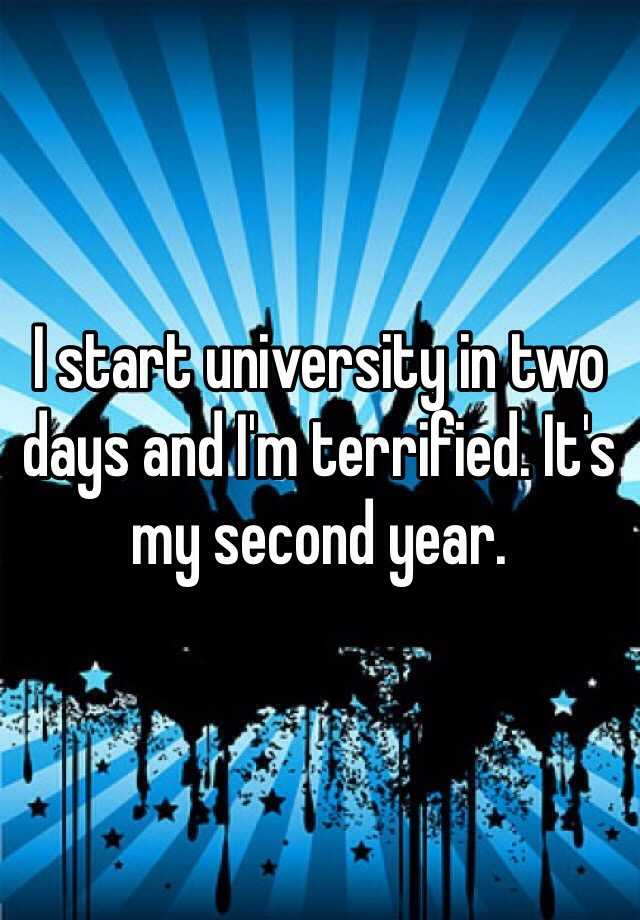 I start university in two days and I'm terrified. It's my second year.