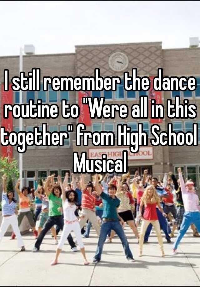 """I still remember the dance routine to """"Were all in this together"""" from High School Musical"""