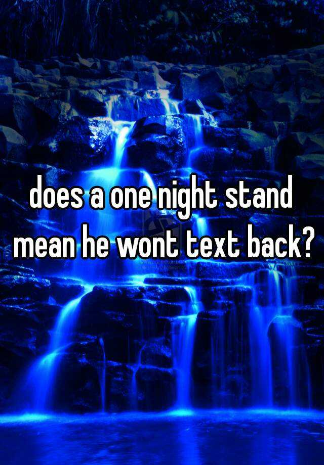 does a one night stand mean he wont text back?