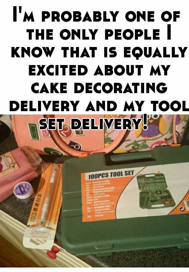 I'm probably one of the only people I know that is equally excited about my cake decorating delivery and my tool set delivery!