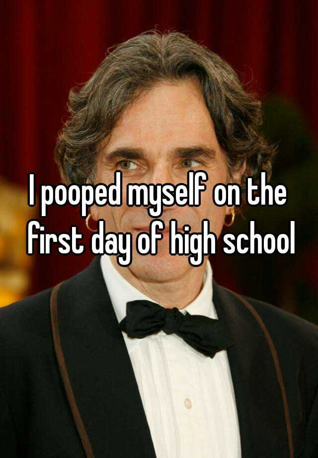 I pooped myself on the first day of high school