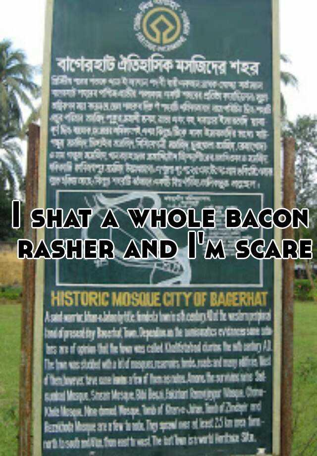 I shat a whole bacon rasher and I'm scared