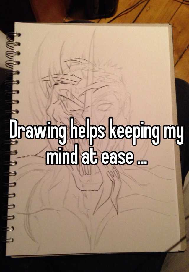 Drawing helps keeping my mind at ease ...