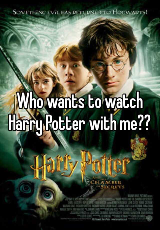 Who wants to watch Harry Potter with me??