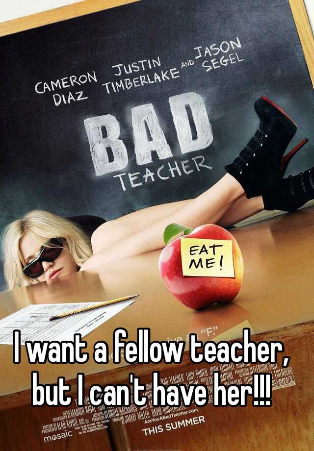 I want a fellow teacher, but I can't have her!!!