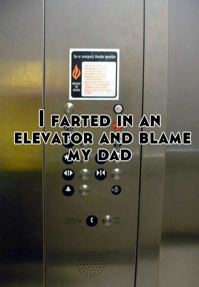 I farted in an elevator and blame my dad