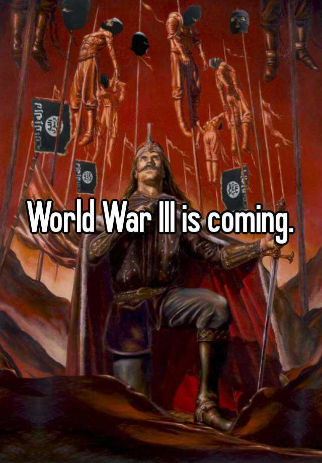 World War III is coming.