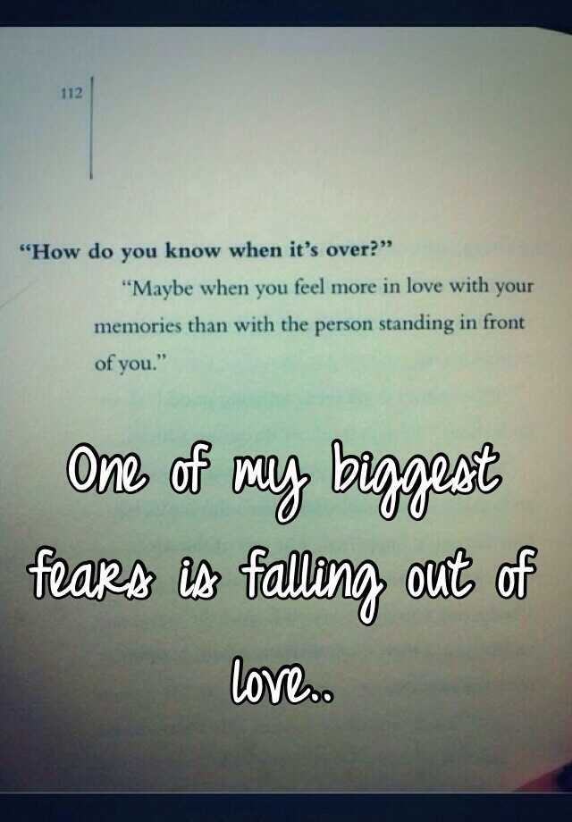 One of my biggest fears is falling out of love..