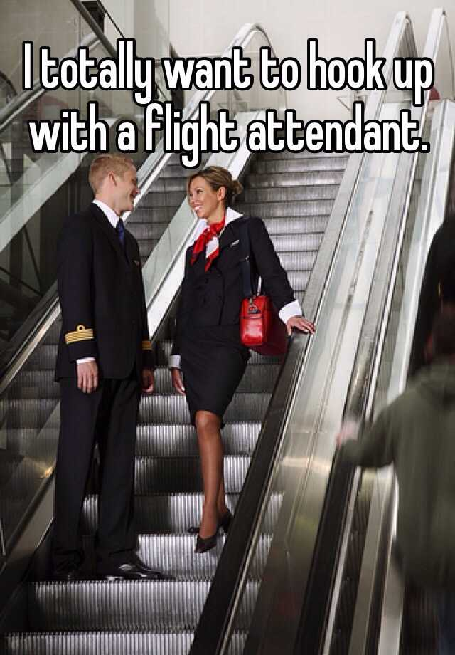I totally want to hook up with a flight attendant.
