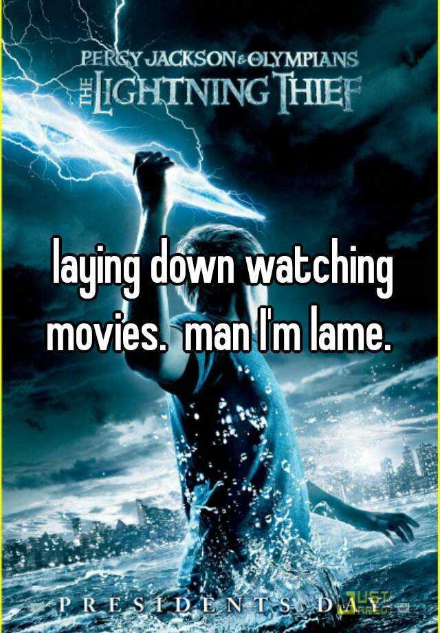 laying down watching movies.  man I'm lame.