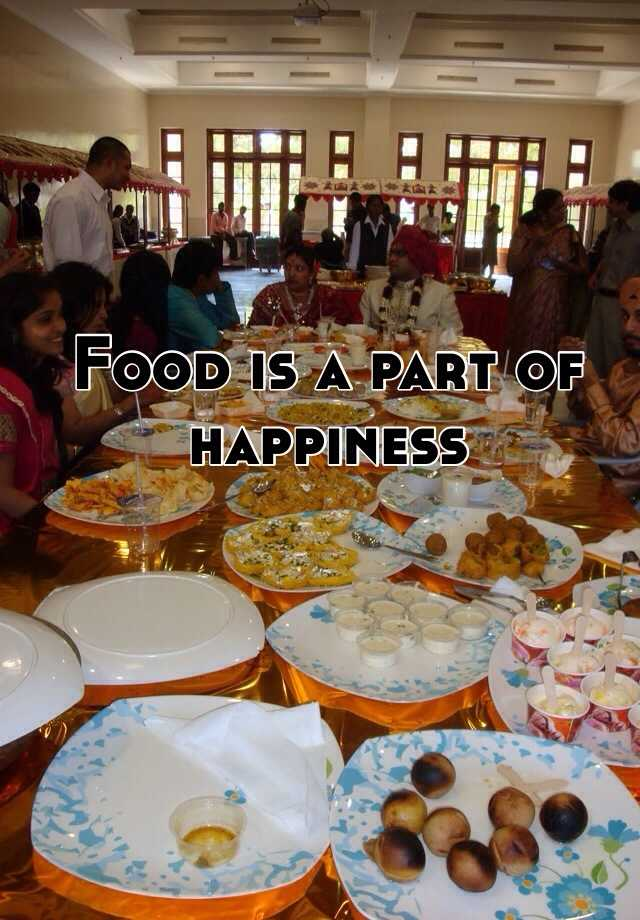 Food is a part of happiness