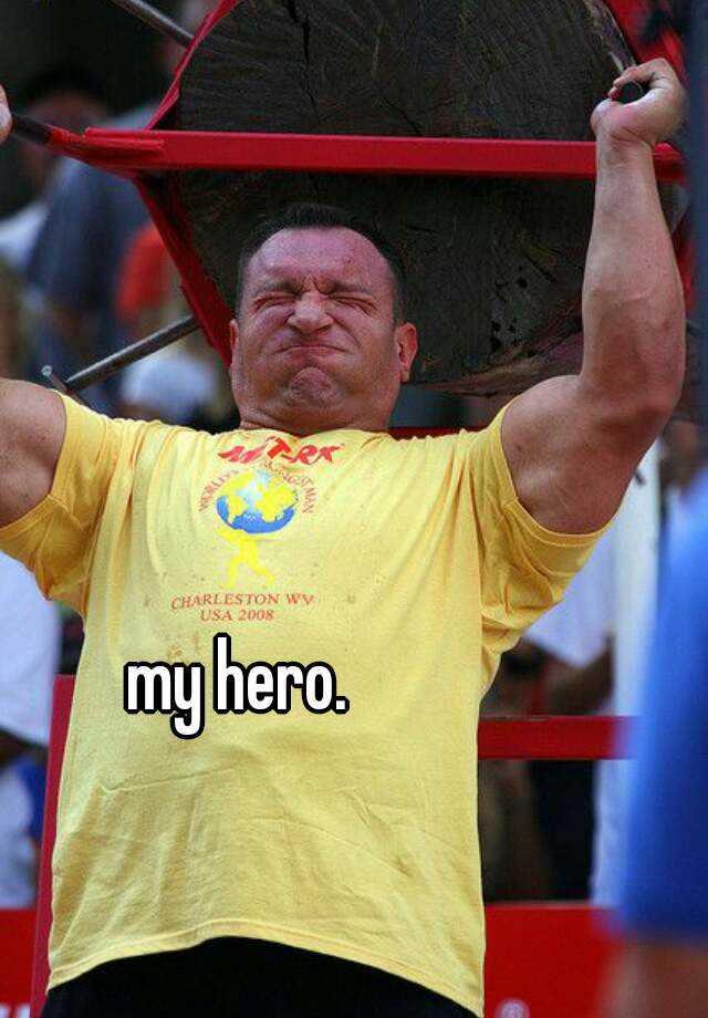 my hero.