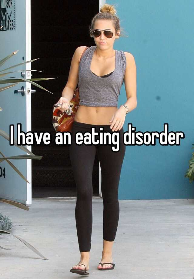 I have an eating disorder