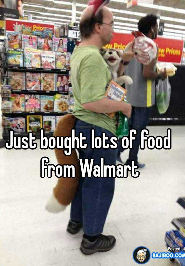 Just bought lots of food from Walmart