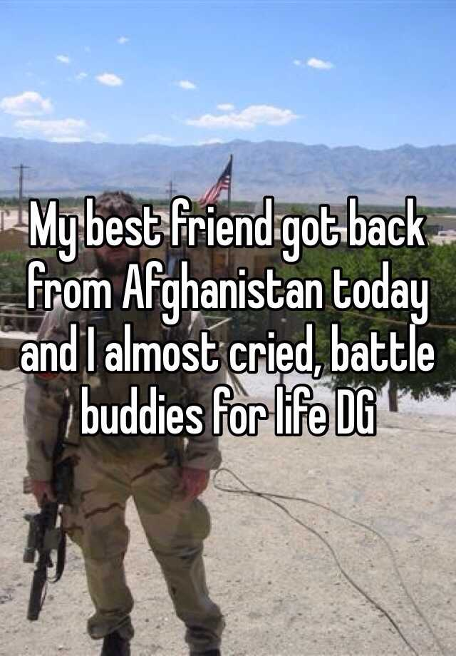 My best friend got back from Afghanistan today and I almost cried, battle buddies for life DG