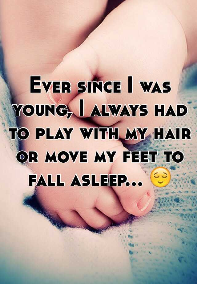 Ever since I was young, I always had to play with my hair or move my feet to fall asleep... 😌