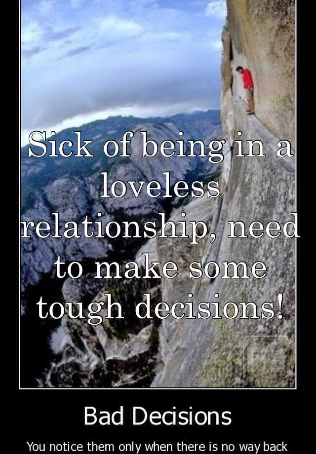 Sick of being in a loveless relationship, need to make some tough decisions!