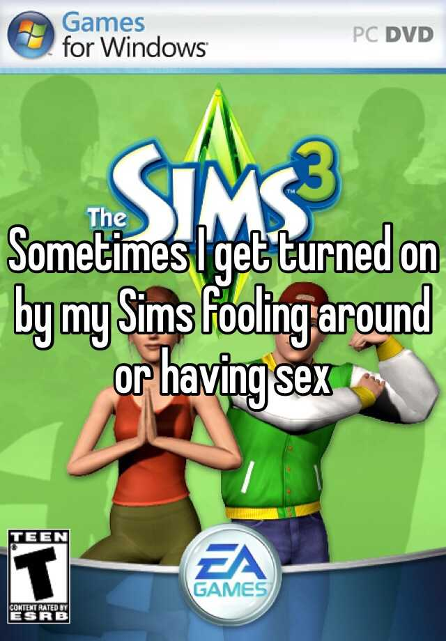 Sometimes I get turned on by my Sims fooling around or having sex