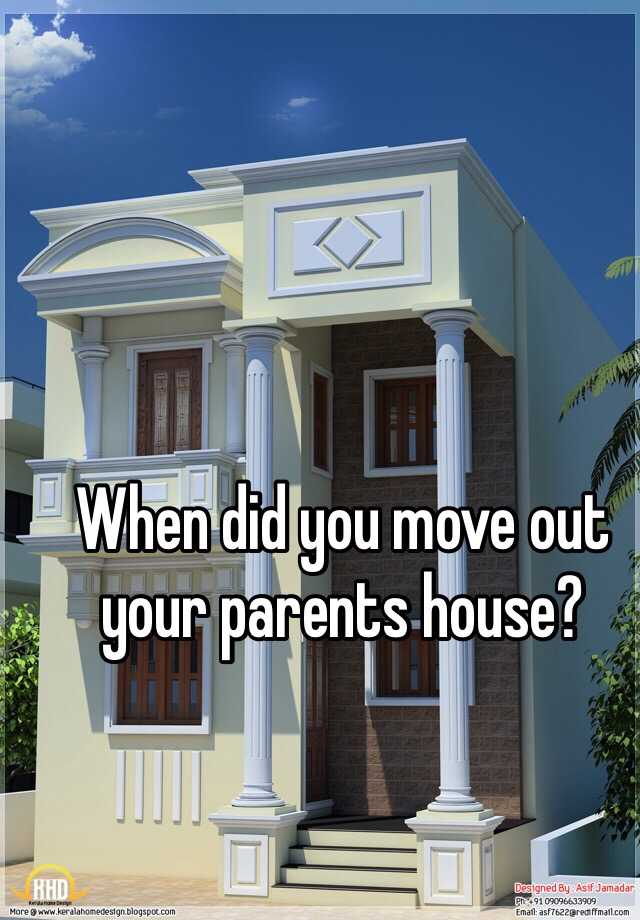 When did you move out your parents house?