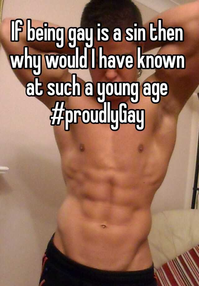 If being gay is a sin then why would I have known at such a young age #proudlyGay