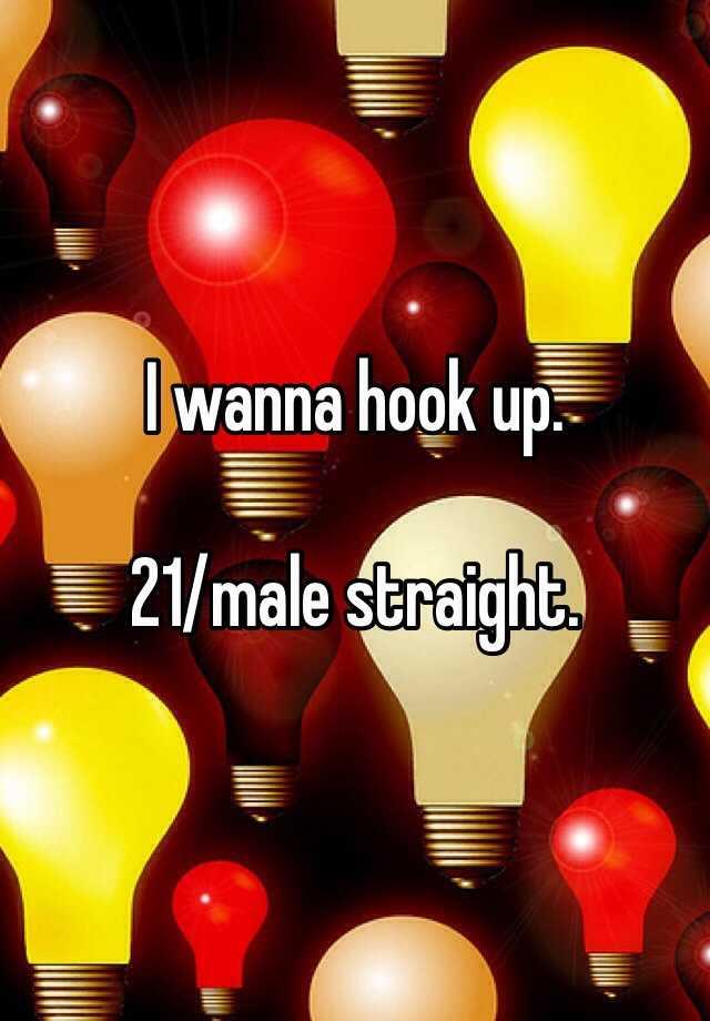 I wanna hook up.   21/male straight.