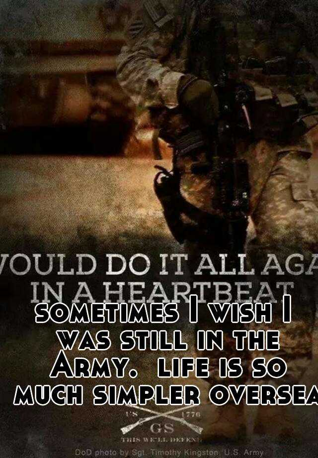 sometimes I wish I was still in the Army.  life is so much simpler overseas