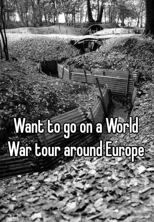 Want to go on a World War tour around Europe