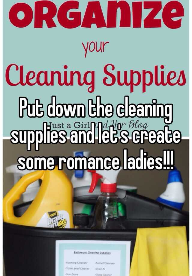 Put down the cleaning supplies and let's create some romance ladies!!!
