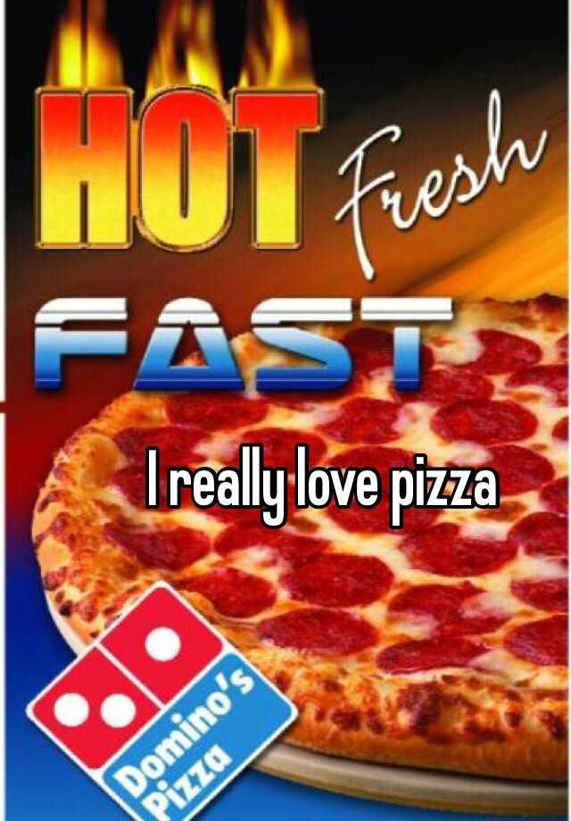 I really love pizza