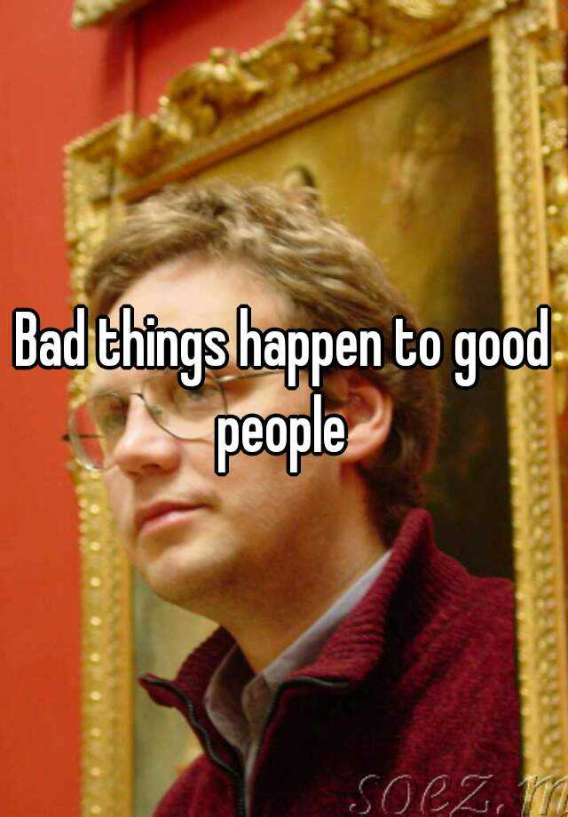 Bad things happen to good people