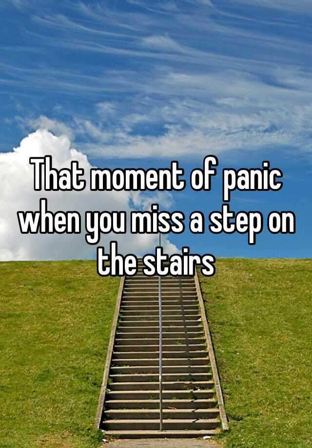 That moment of panic when you miss a step on the stairs
