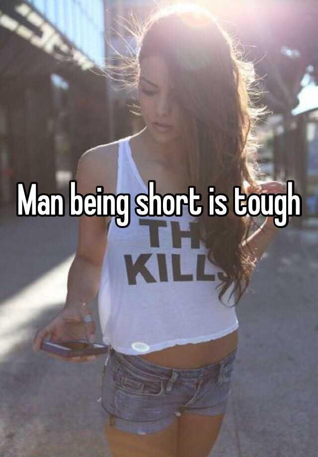 Man being short is tough