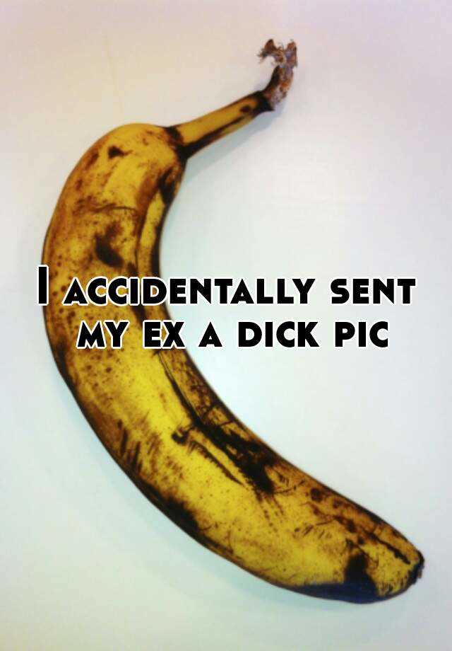 I accidentally sent my ex a dick pic