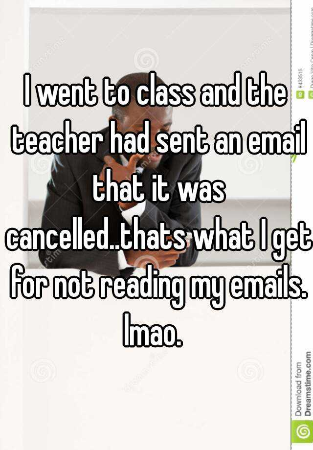 I went to class and the teacher had sent an email that it was cancelled..thats what I get for not reading my emails. lmao.