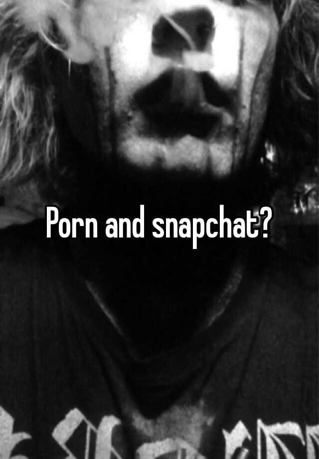 Porn and snapchat?