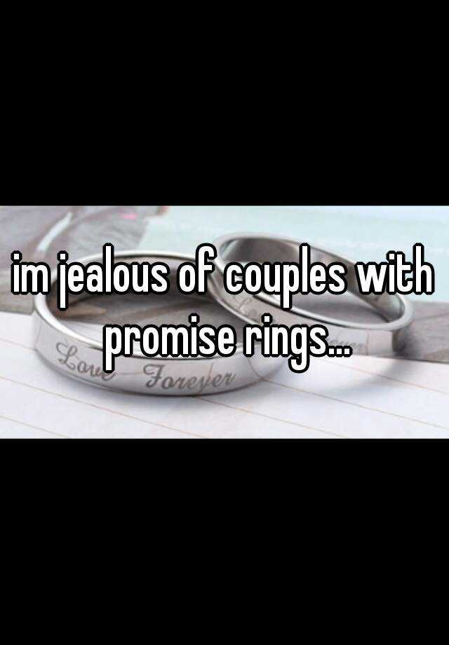 im jealous of couples with promise rings...