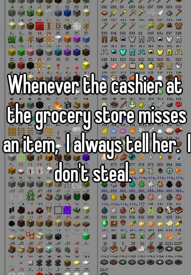Whenever the cashier at the grocery store misses an item,  I always tell her.  I don't steal.