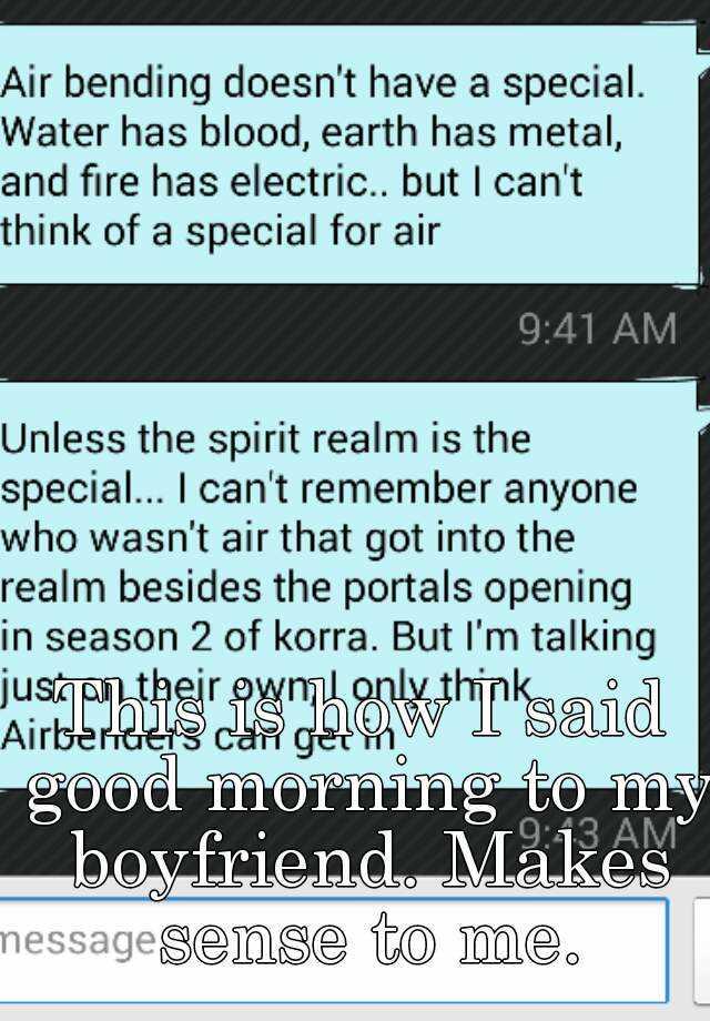 This is how I said good morning to my boyfriend. Makes sense to me.