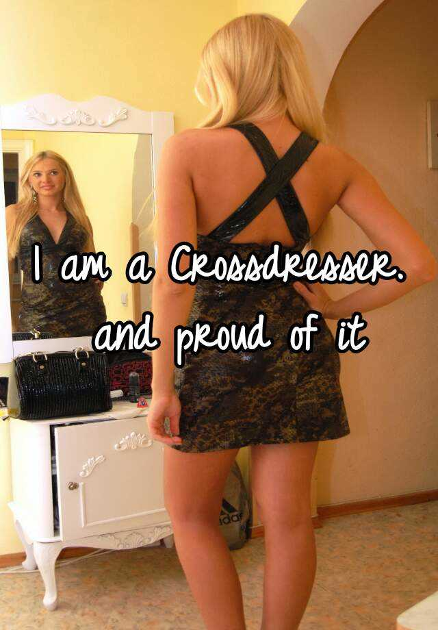 I am a Crossdresser. and proud of it