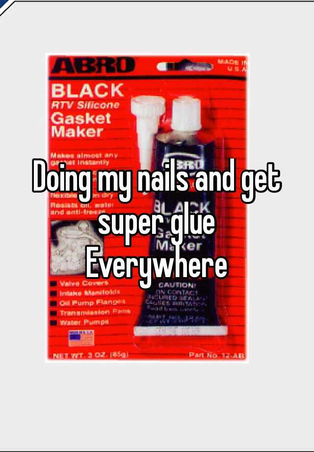 Doing my nails and get super glue Everywhere
