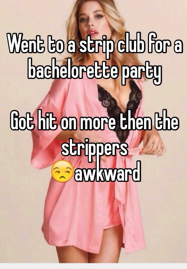 Went to a strip club for a bachelorette party  Got hit on more then the strippers 😒awkward