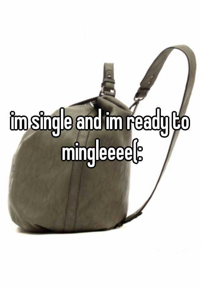 im single and im ready to mingleeee(: