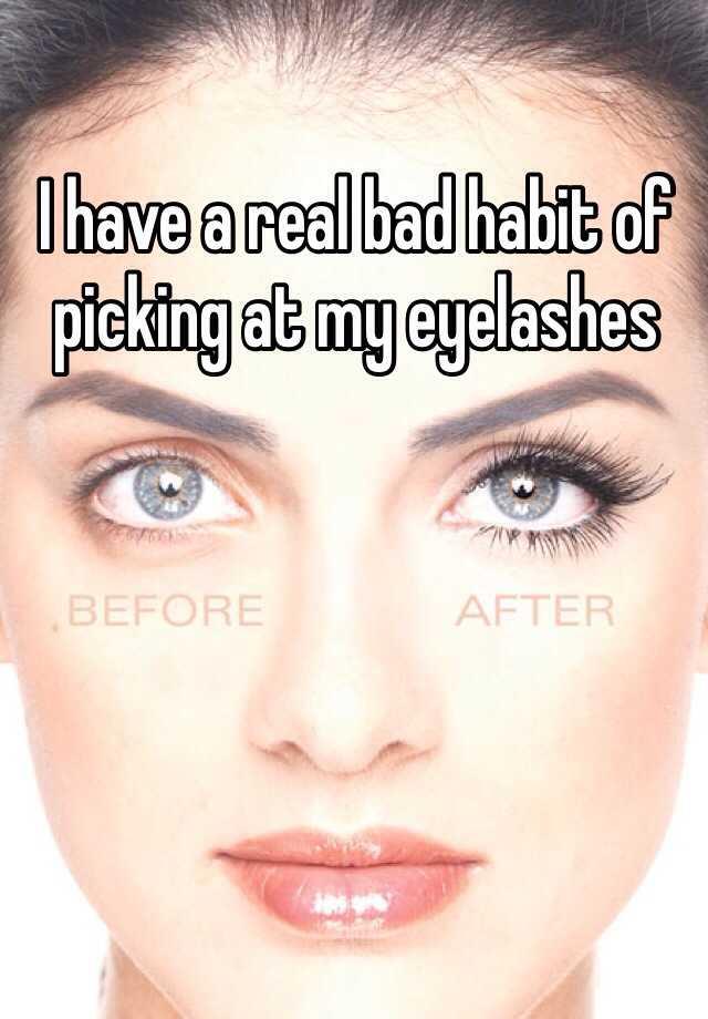 I have a real bad habit of picking at my eyelashes